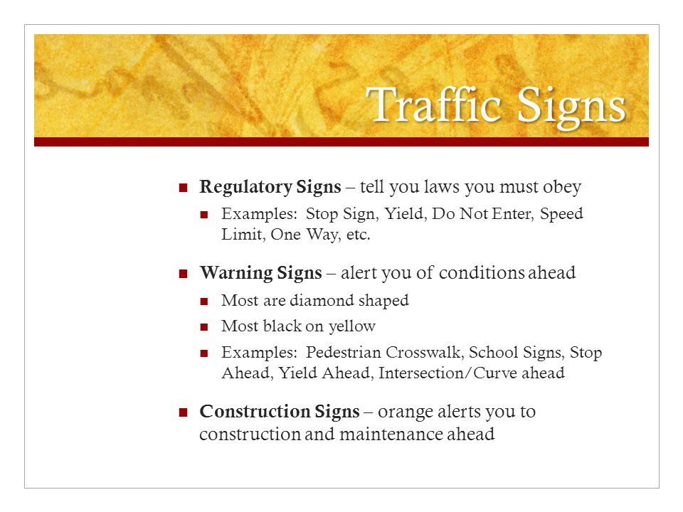 Traffic Signs Regulatory Signs – tell you laws you must obey