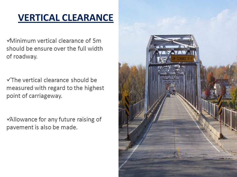VERTICAL CLEARANCE Minimum vertical clearance of 5m should be ensure over the full width of roadway.
