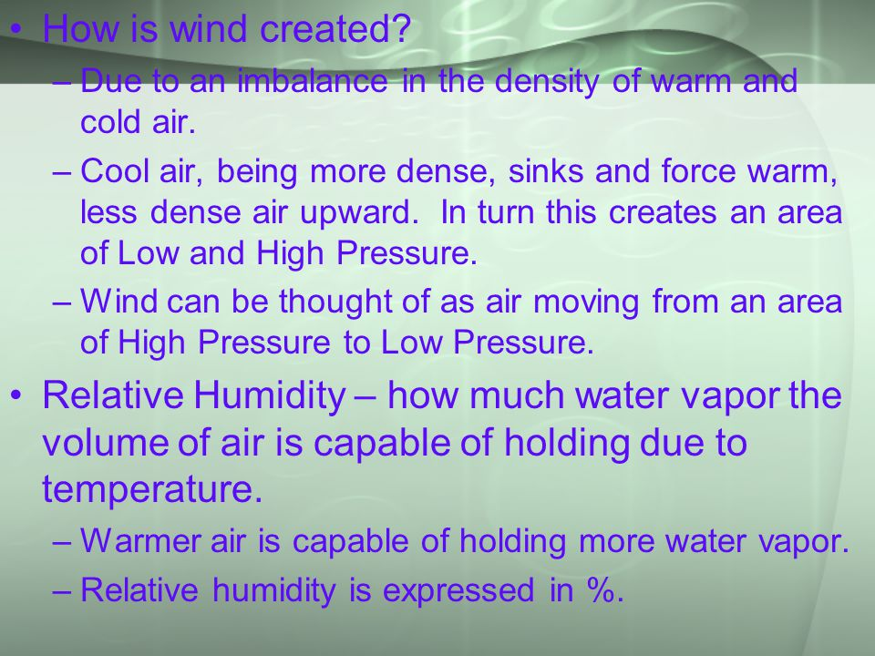 How is wind created Due to an imbalance in the density of warm and cold air.