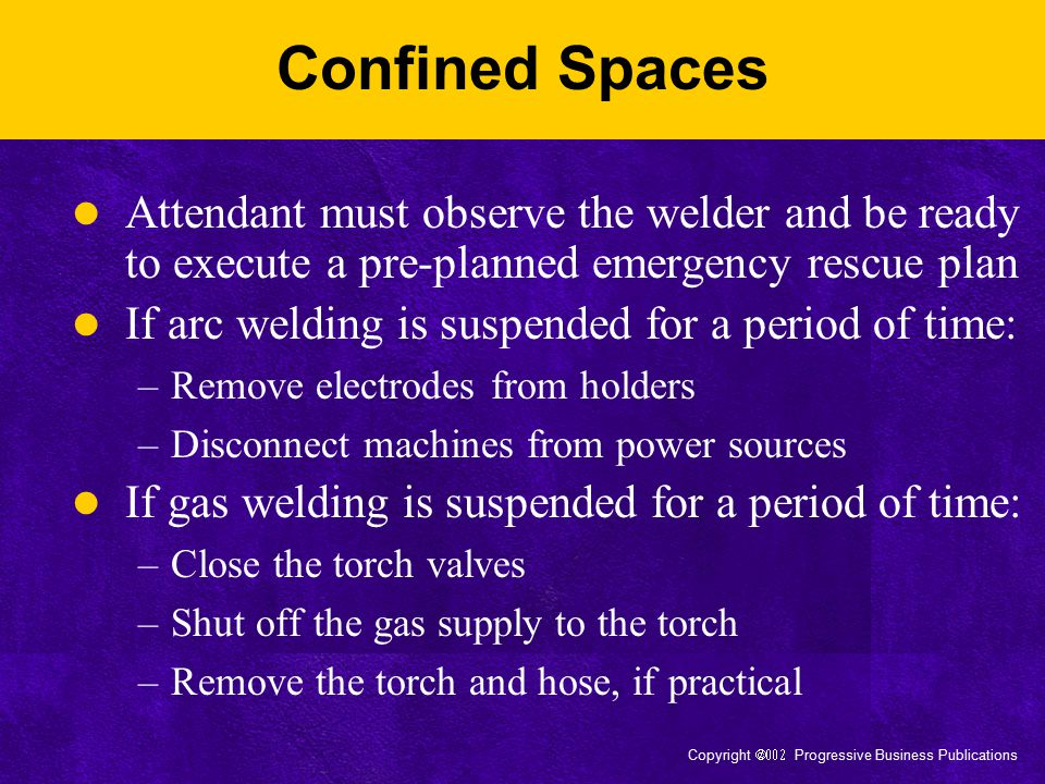 Confined Spaces Attendant must observe the welder and be ready to execute a pre-planned emergency rescue plan.