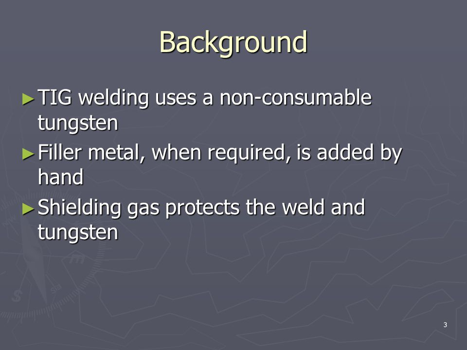 Background TIG welding uses a non-consumable tungsten