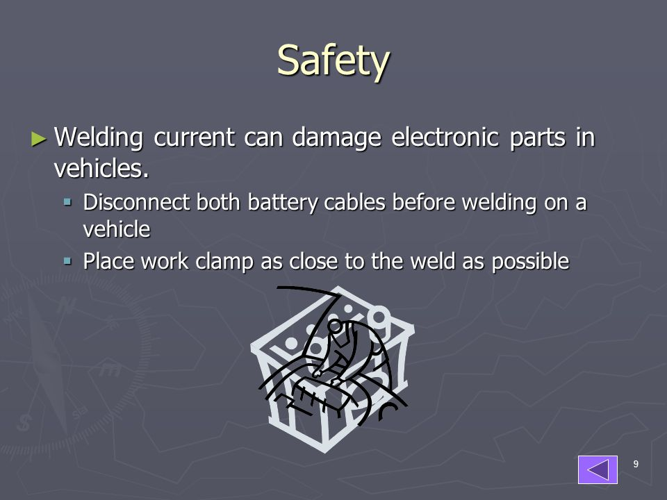 Safety Welding current can damage electronic parts in vehicles.