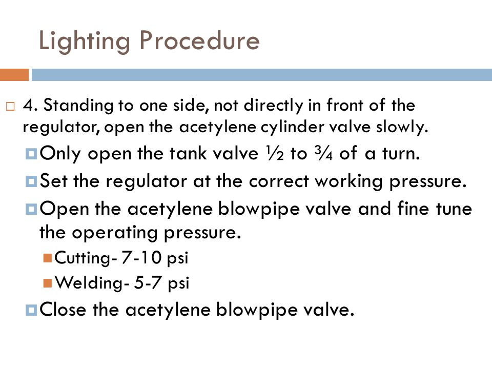 Lighting Procedure Only open the tank valve ½ to ¾ of a turn.