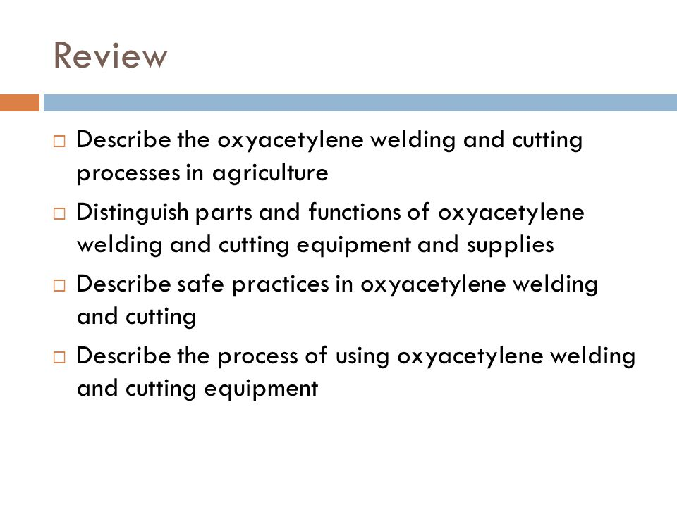 Review Describe the oxyacetylene welding and cutting processes in agriculture.