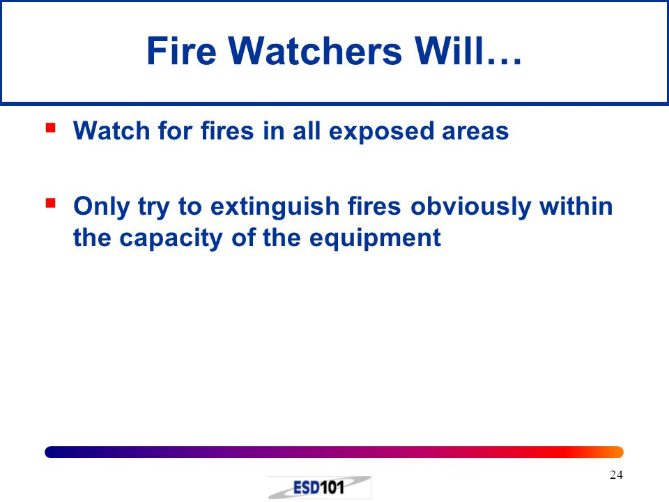 Fire Watchers Will… Watch for fires in all exposed areas