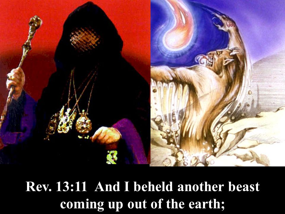 Rev. 13:11 And I beheld another beast coming up out of the earth;