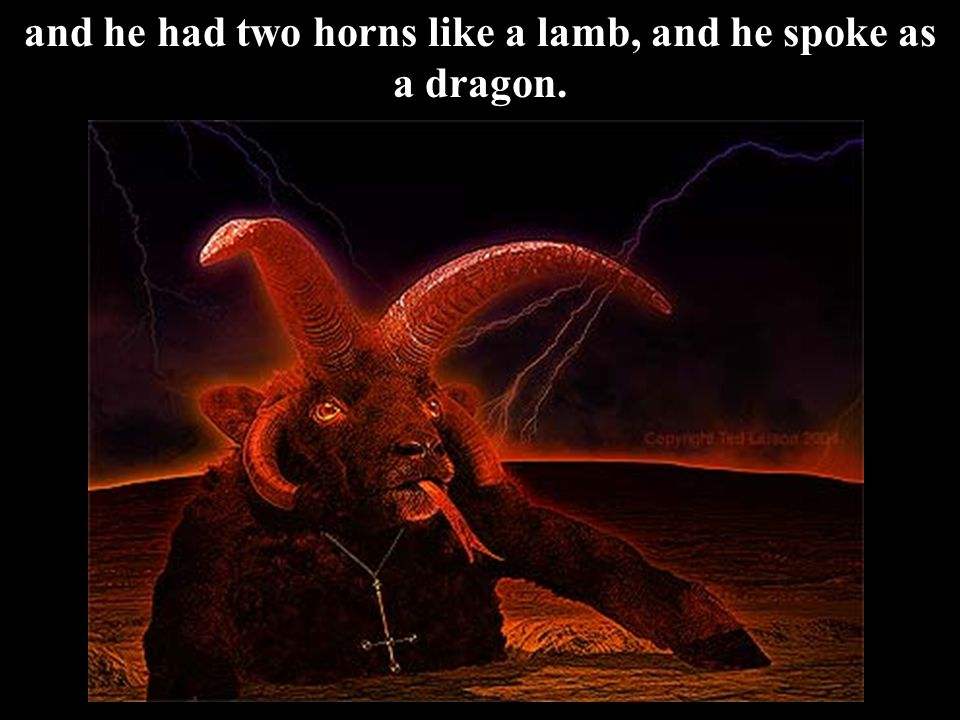 and he had two horns like a lamb, and he spoke as a dragon.