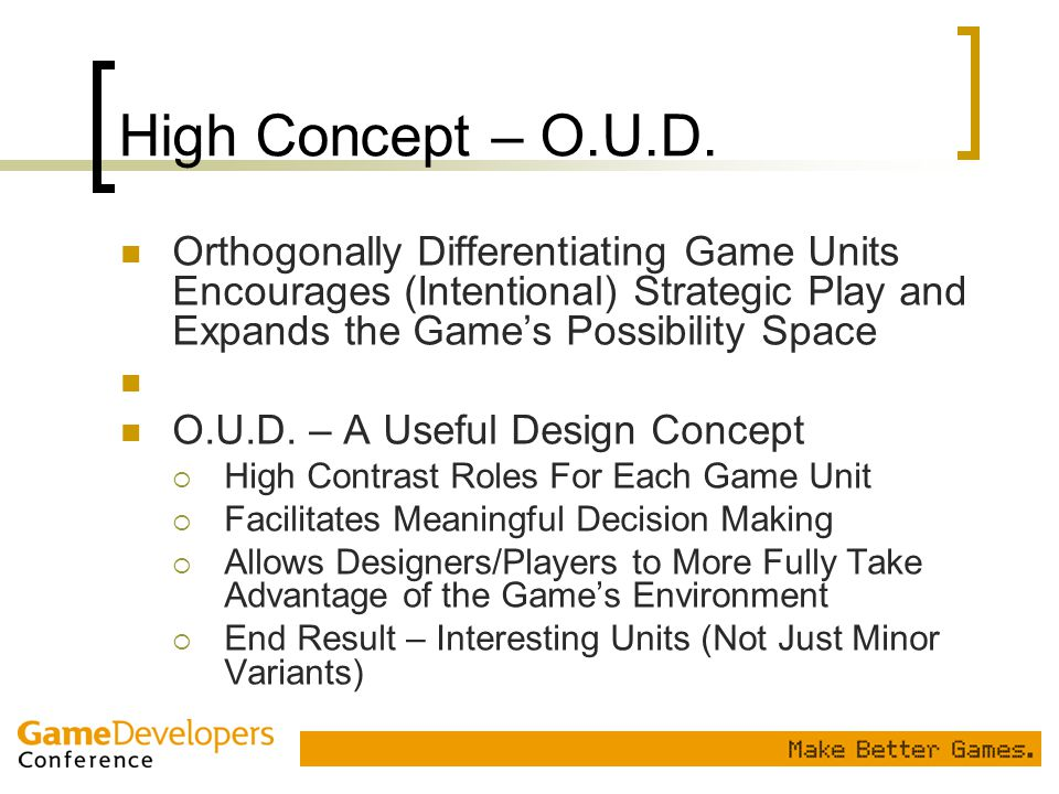 High Concept – O.U.D. Orthogonally Differentiating Game Units Encourages (Intentional) Strategic Play and Expands the Game's Possibility Space.