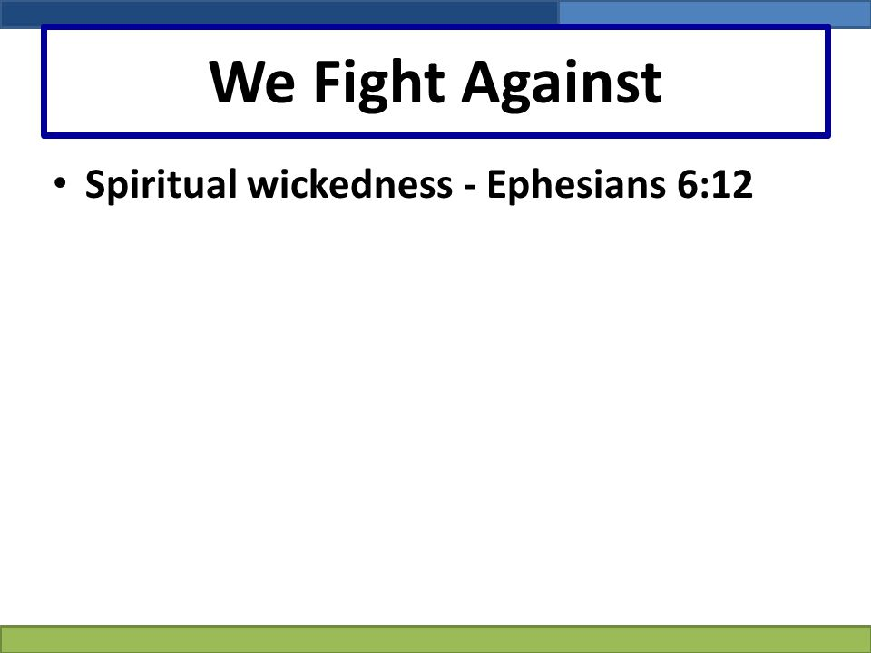 We Fight Against Spiritual wickedness - Ephesians 6:12