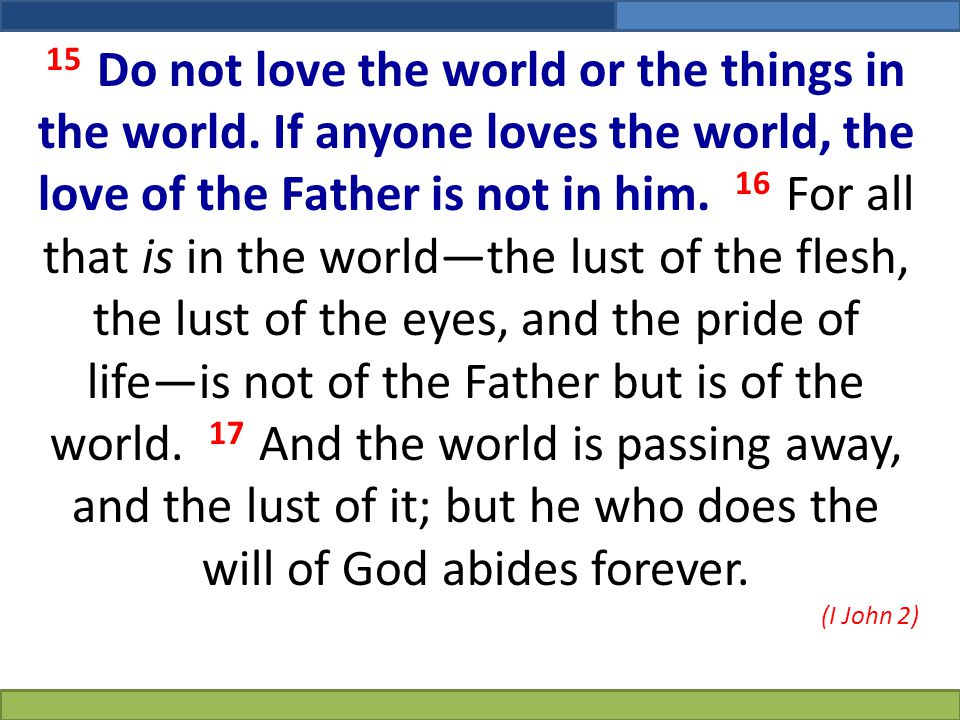 15 Do not love the world or the things in the world