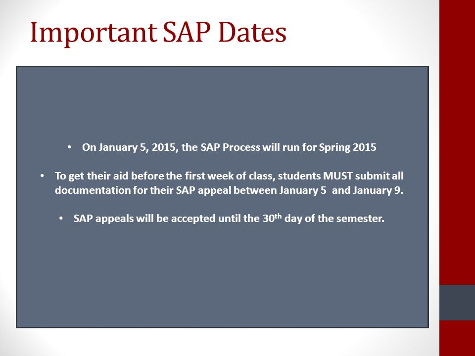 Important SAP Dates On January 5, 2015, the SAP Process will run for Spring