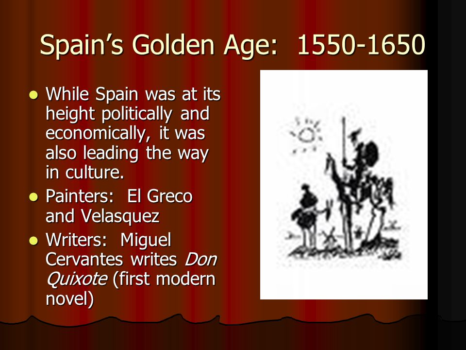 Spain's Golden Age: While Spain was at its height politically and economically, it was also leading the way in culture.