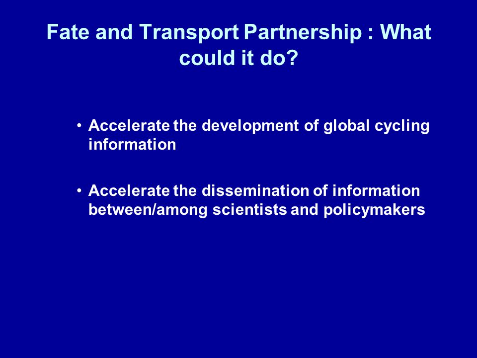 Fate and Transport Partnership : What could it do