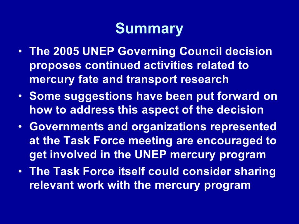 Summary The 2005 UNEP Governing Council decision proposes continued activities related to mercury fate and transport research.