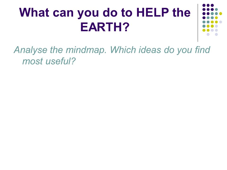 What can you do to HELP the EARTH