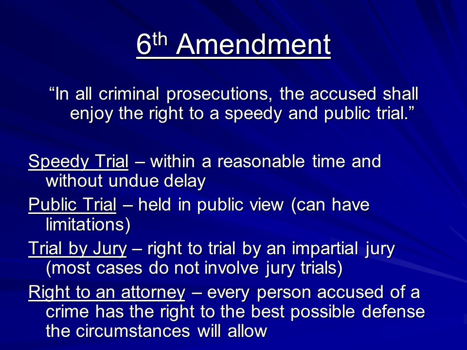 6th Amendment In all criminal prosecutions, the accused shall enjoy the right to a speedy and public trial.