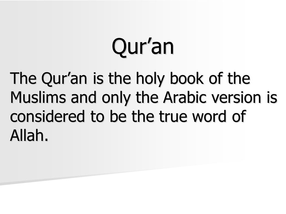 Qur'an The Qur'an is the holy book of the Muslims and only the Arabic version is considered to be the true word of Allah.
