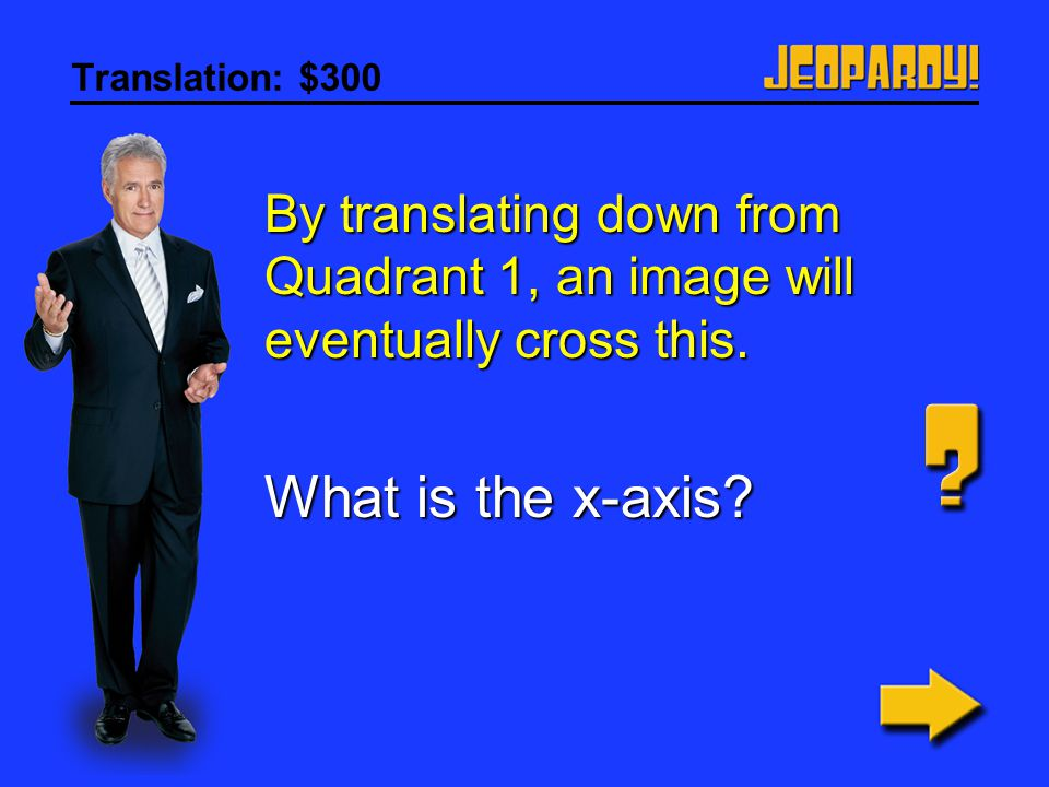Translation: $300 By translating down from Quadrant 1, an image will eventually cross this.