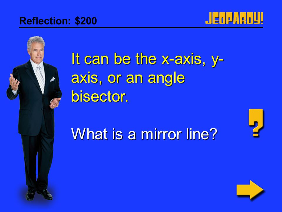 It can be the x-axis, y-axis, or an angle bisector.