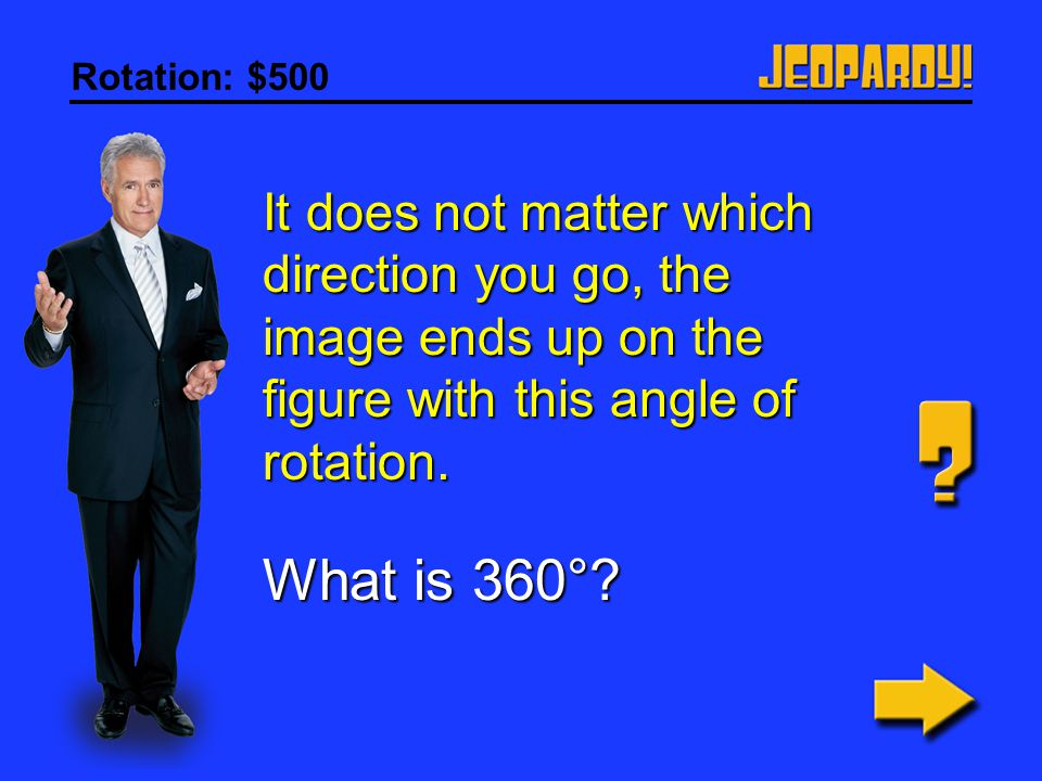 Rotation: $500 It does not matter which direction you go, the image ends up on the figure with this angle of rotation.