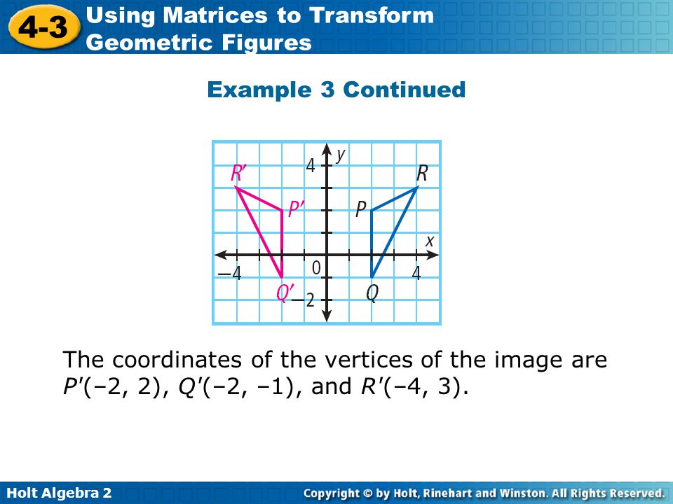 Example 3 Continued The coordinates of the vertices of the image are P (–2, 2), Q (–2, –1), and R (–4, 3).
