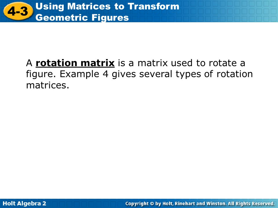 A rotation matrix is a matrix used to rotate a figure