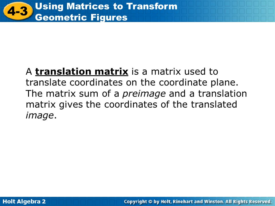 A translation matrix is a matrix used to translate coordinates on the coordinate plane.