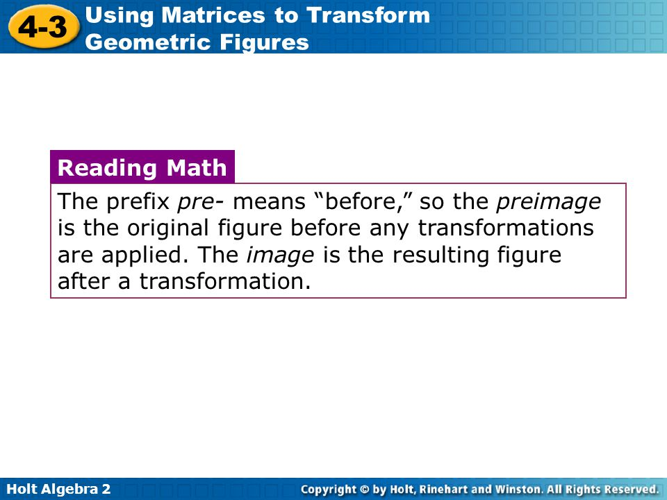 The prefix pre- means before, so the preimage is the original figure before any transformations are applied. The image is the resulting figure after a transformation.