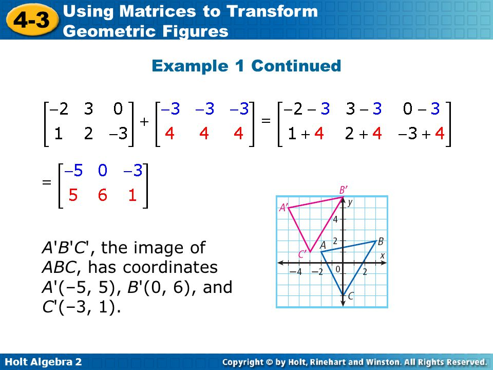 Example 1 Continued A B C , the image of ABC, has coordinates A (–5, 5), B (0, 6), and C (–3, 1).