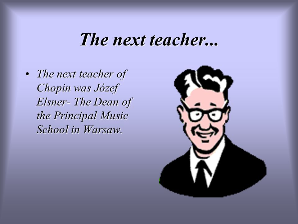 The next teacher...