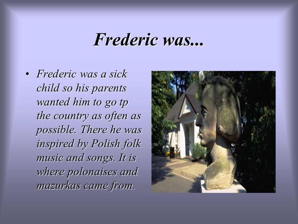 Frederic was...