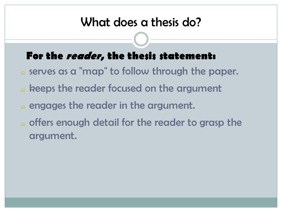 What does a thesis do For the reader, the thesis statement: