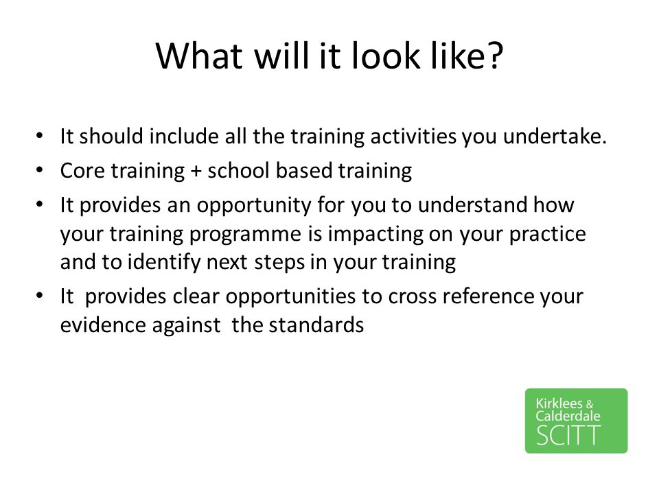 What will it look like It should include all the training activities you undertake. Core training + school based training.