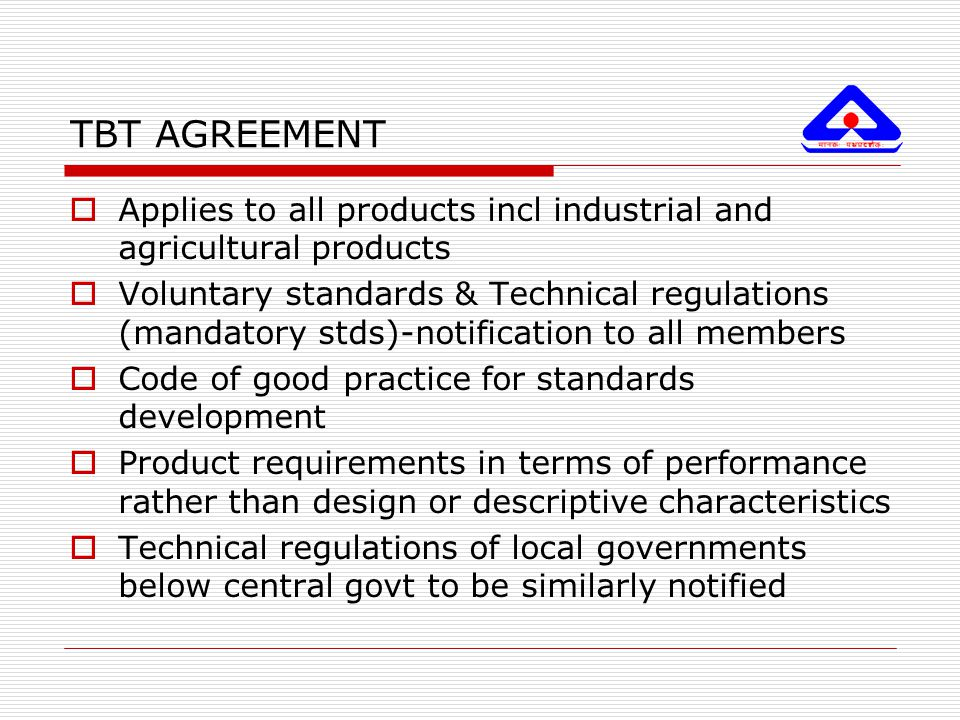 TBT AGREEMENT Applies to all products incl industrial and agricultural products.