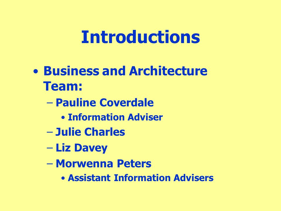 Introductions Business and Architecture Team: Pauline Coverdale