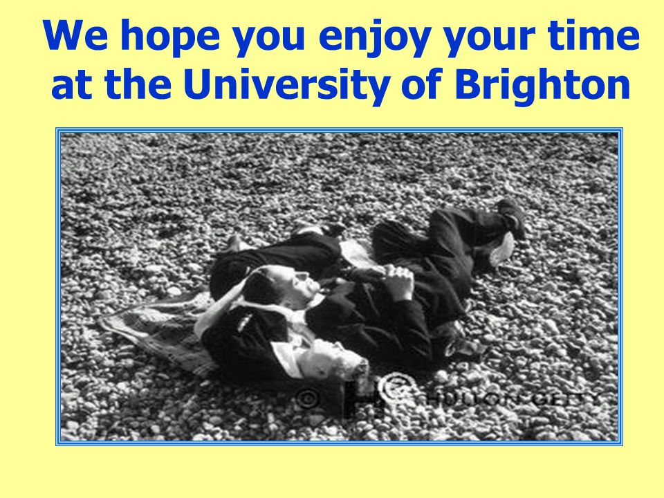 We hope you enjoy your time at the University of Brighton