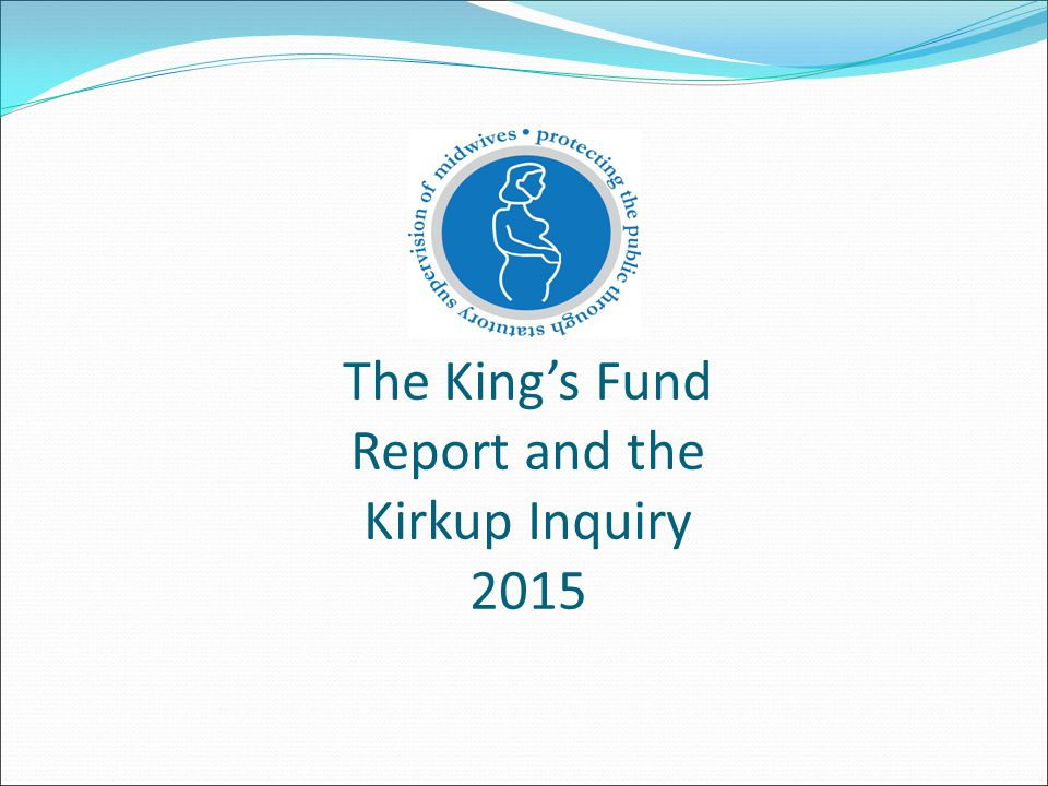 The King's Fund Report and the Kirkup Inquiry 2015
