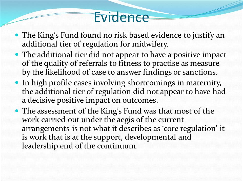 Evidence The King's Fund found no risk based evidence to justify an additional tier of regulation for midwifery.