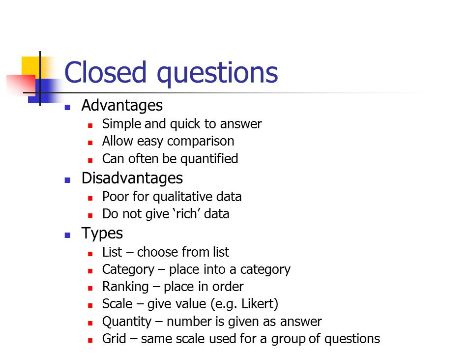 Closed questions Advantages Disadvantages Types