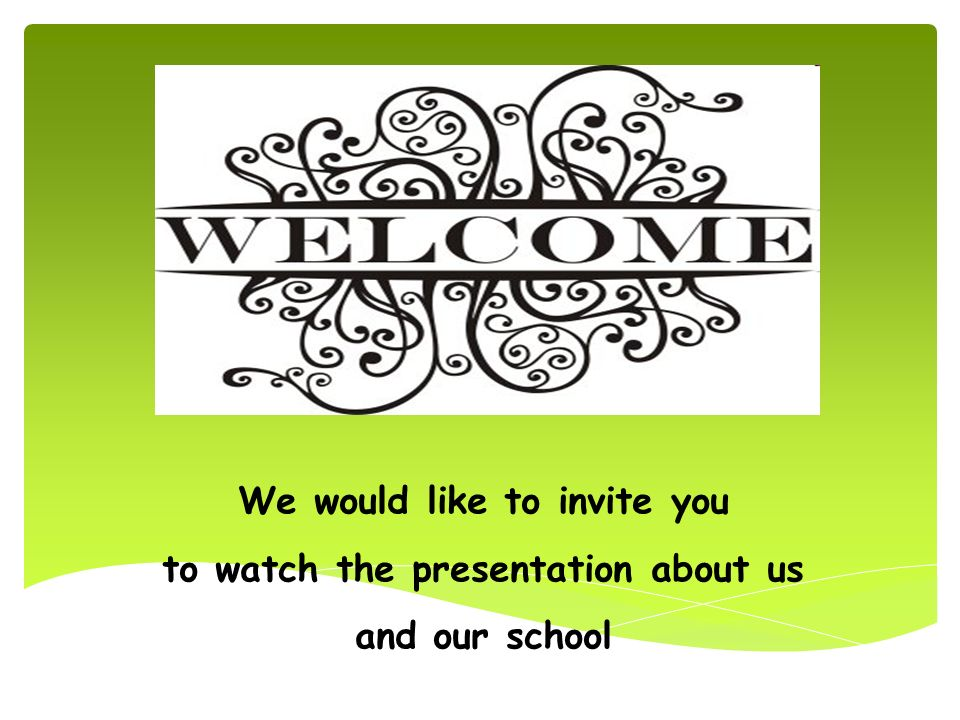 We would like to invite you to watch the presentation about us and our school