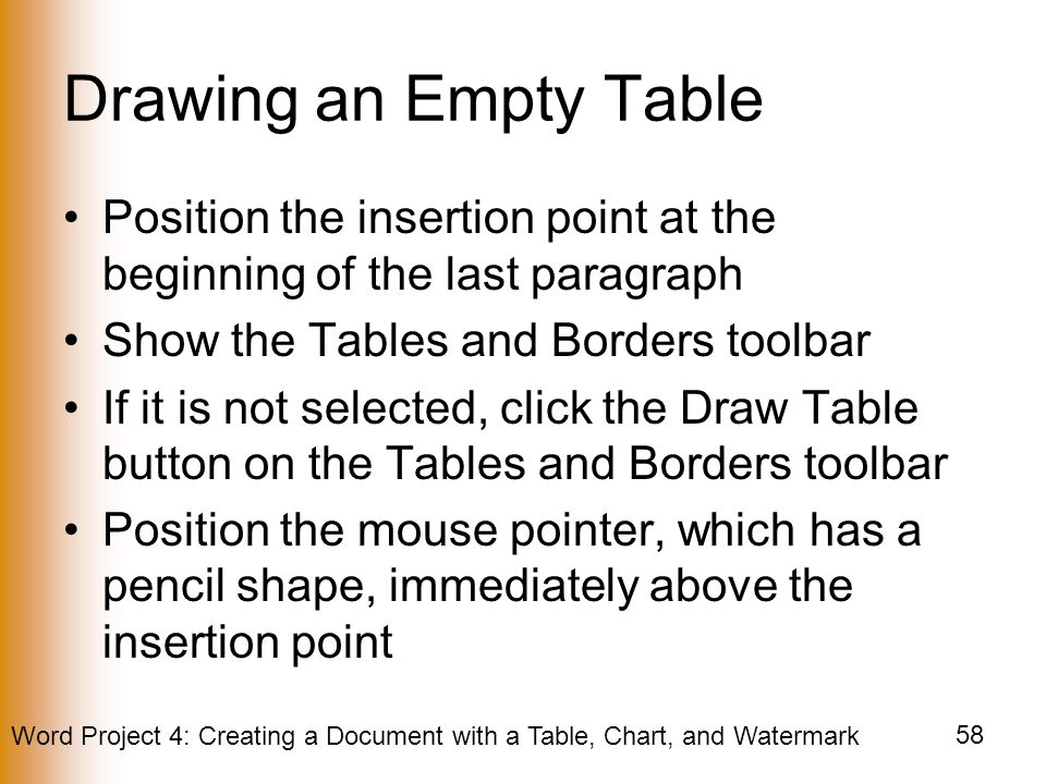 Drawing an Empty Table Position the insertion point at the beginning of the last paragraph. Show the Tables and Borders toolbar.