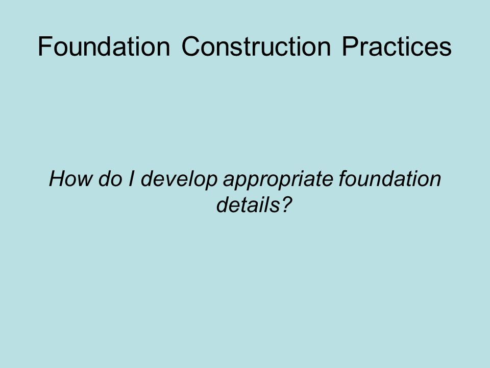 Foundation Construction Practices