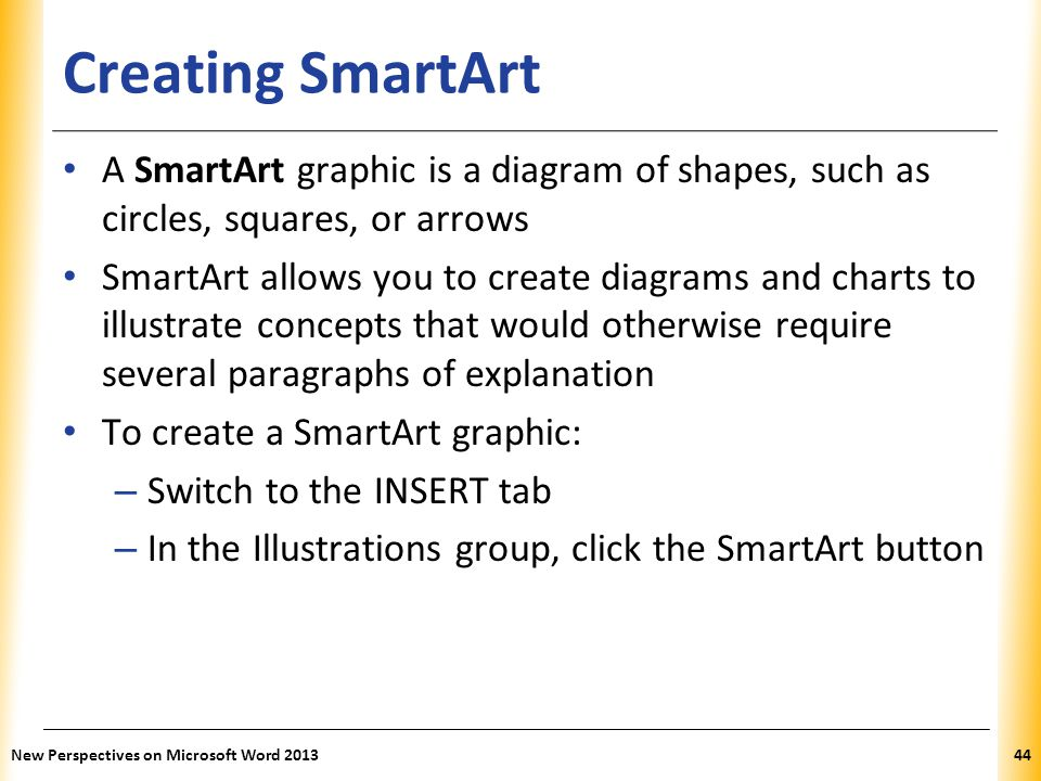 Creating SmartArt A SmartArt graphic is a diagram of shapes, such as circles, squares, or arrows.