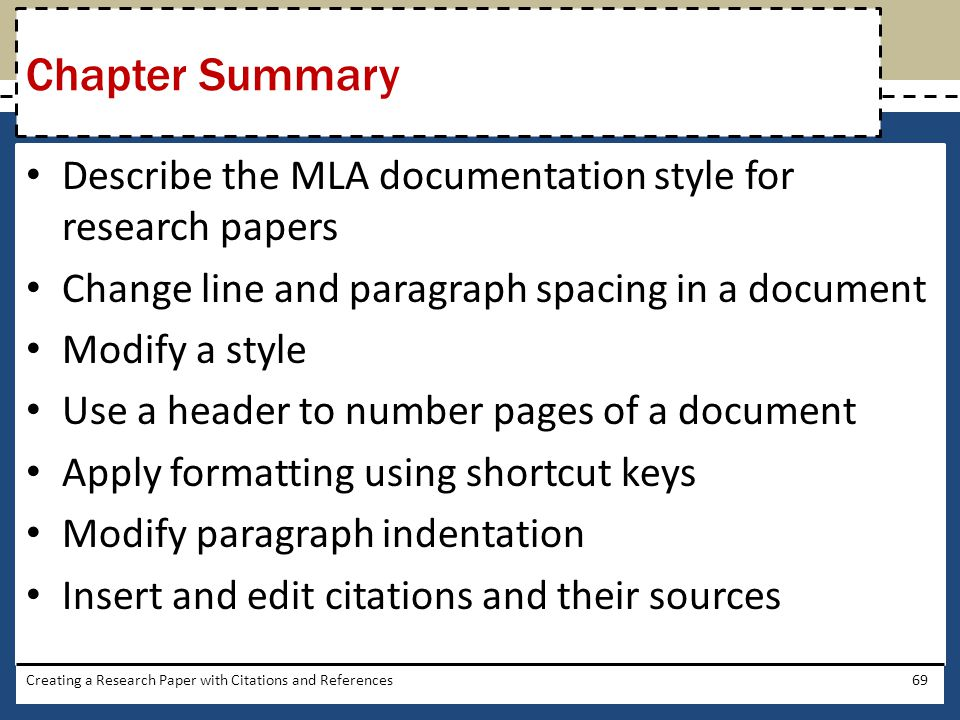 Chapter Summary Describe the MLA documentation style for research papers. Change line and paragraph spacing in a document.
