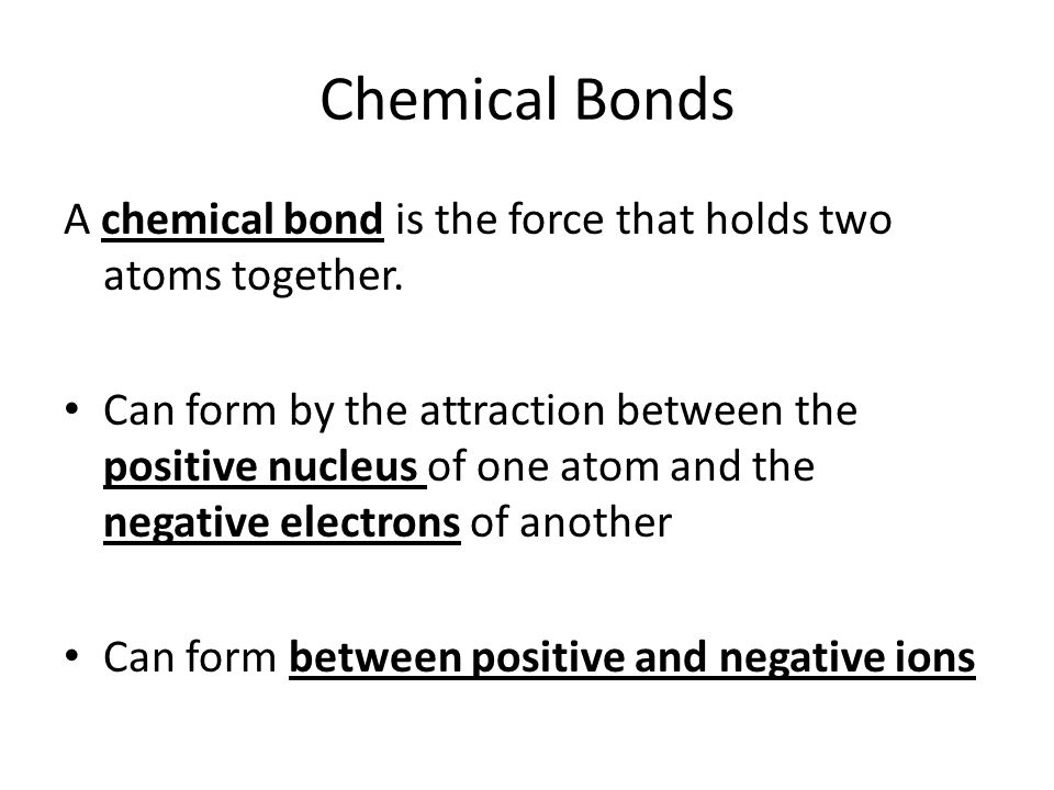 Chemical Bonds A chemical bond is the force that holds two atoms together.