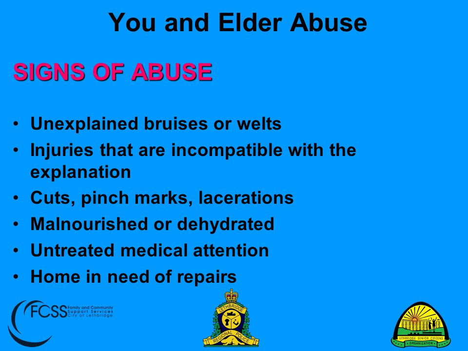 You and Elder Abuse SIGNS OF ABUSE Unexplained bruises or welts