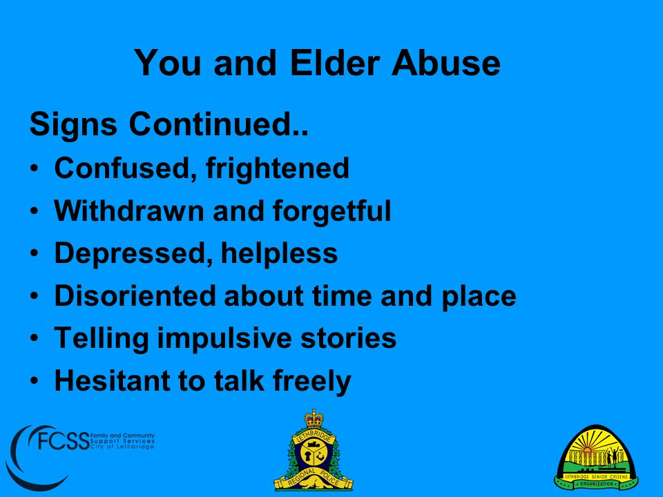 You and Elder Abuse Signs Continued.. Confused, frightened