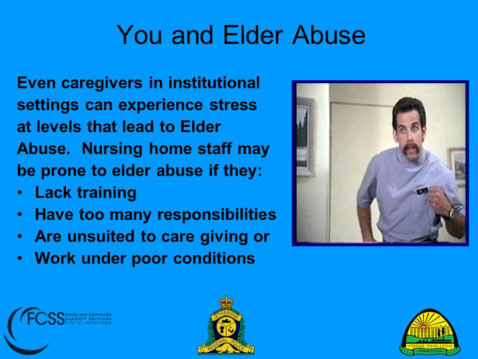 You and Elder Abuse Even caregivers in institutional