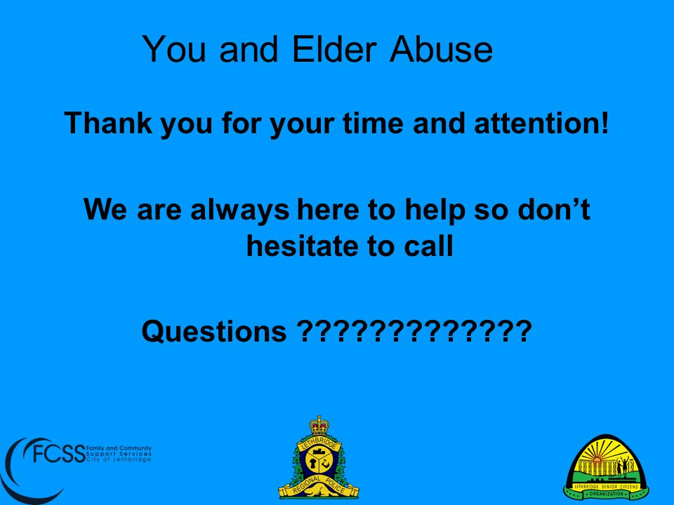 You and Elder Abuse Thank you for your time and attention!