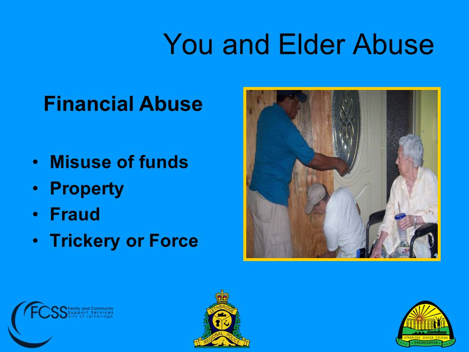 You and Elder Abuse Financial Abuse Misuse of funds Property Fraud